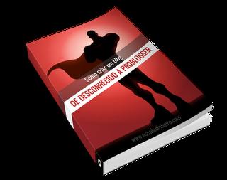 Crie um blog de sucesso: E-book – De Desconhecido a Problogger